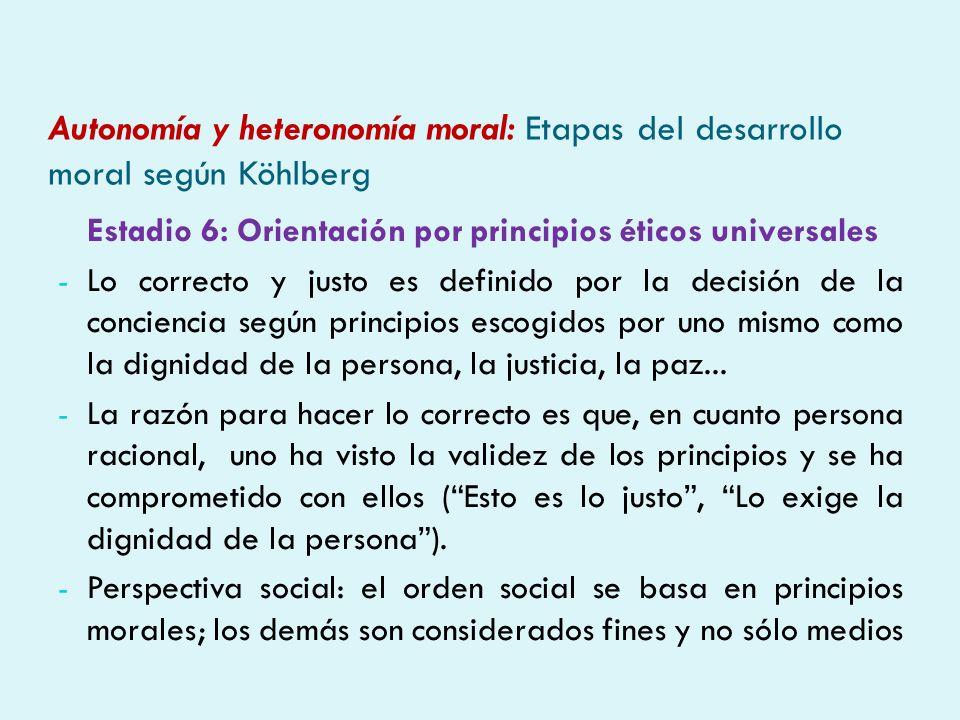 Autonomía y heteronomía moral: Etapas del desarrollo moral según Köhlberg Estadio 6: Orientación por principios éticos universales - Lo correcto y jus