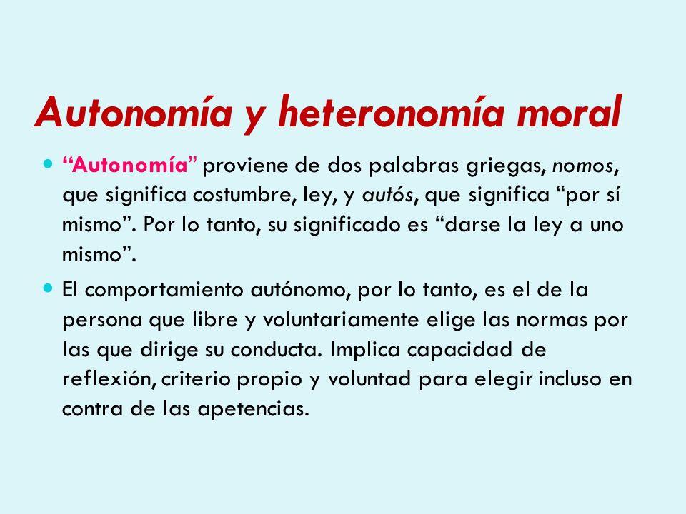 Autonomía y heteronomía moral Heteronomía –también de origen griego- significa recibir la ley de otro.