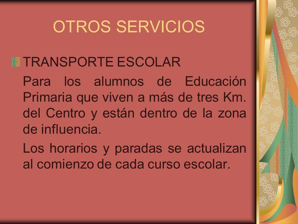 OTROS SERVICIOS TRANSPORTE ESCOLAR Para los alumnos de Educación Primaria que viven a más de tres Km. del Centro y están dentro de la zona de influenc