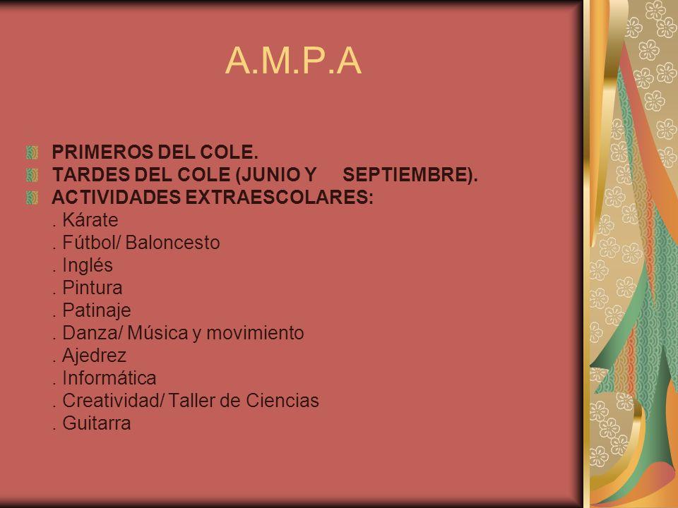A.M.P.A PRIMEROS DEL COLE. TARDES DEL COLE (JUNIO Y SEPTIEMBRE). ACTIVIDADES EXTRAESCOLARES:. Kárate. Fútbol/ Baloncesto. Inglés. Pintura. Patinaje. D