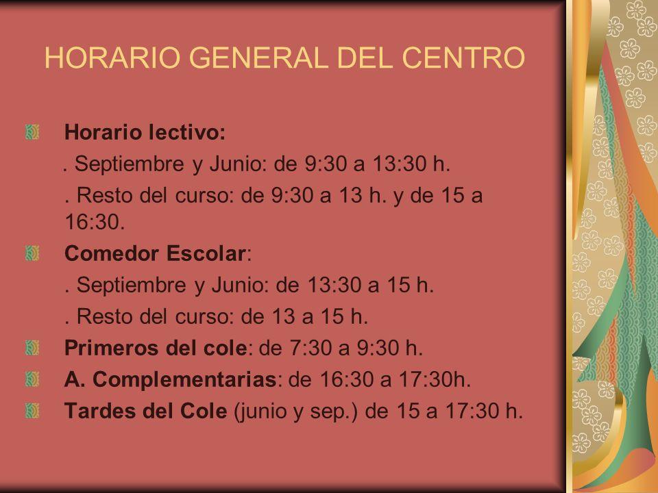 HORARIO GENERAL DEL CENTRO Horario lectivo:. Septiembre y Junio: de 9:30 a 13:30 h.. Resto del curso: de 9:30 a 13 h. y de 15 a 16:30. Comedor Escolar