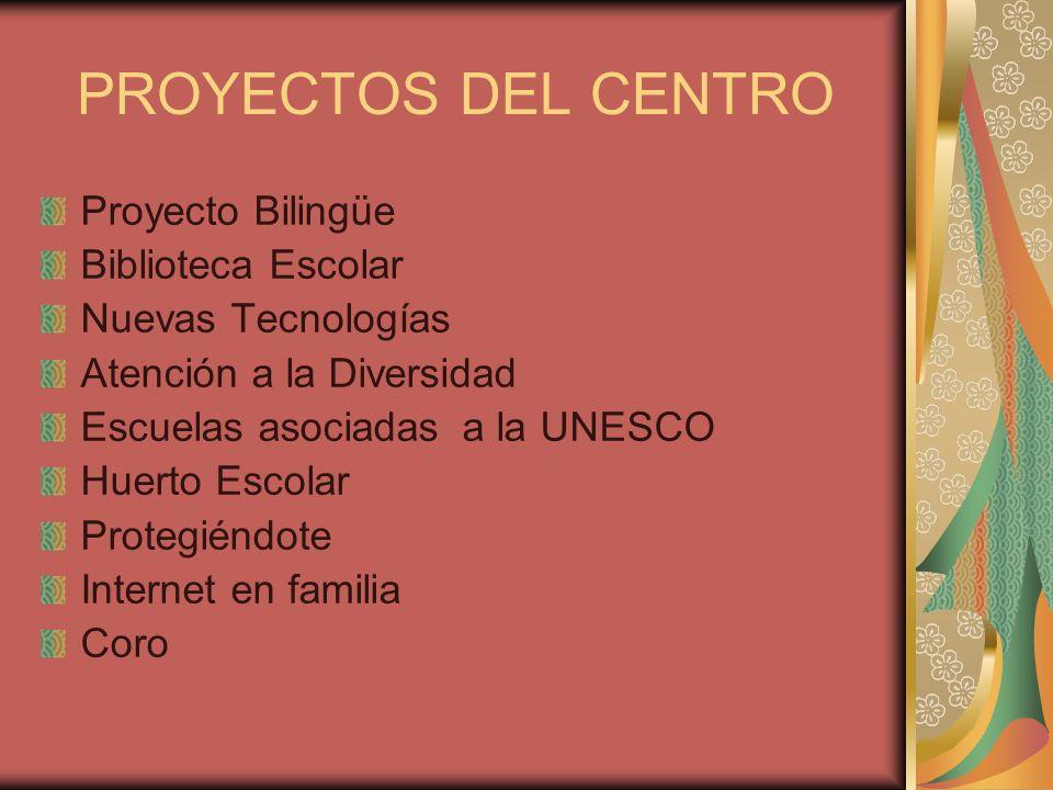 PROYECTOS DEL CENTRO Proyecto Bilingüe Biblioteca Escolar Nuevas Tecnologías Atención a la Diversidad Escuelas asociadas a la UNESCO Huerto Escolar Pr