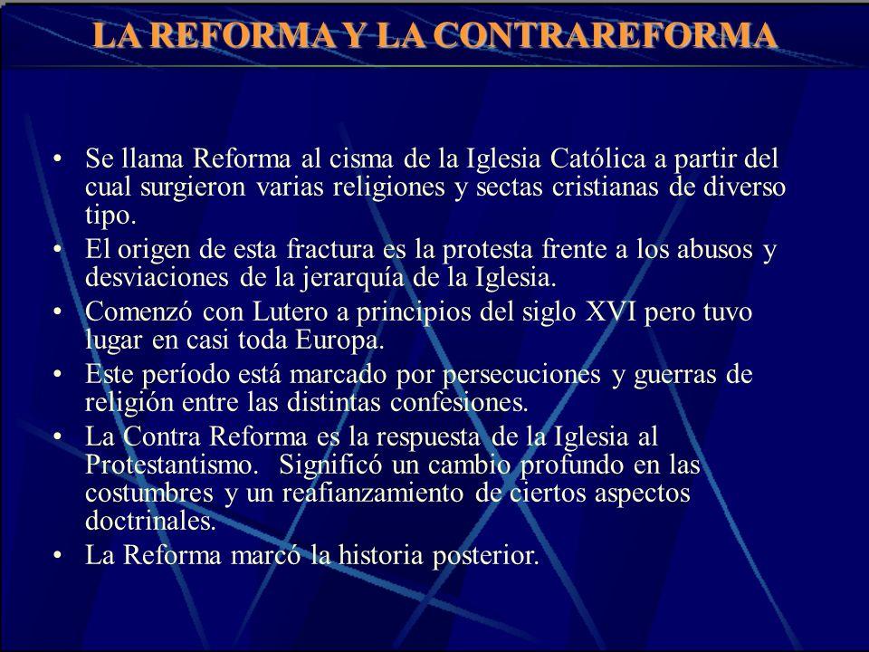 LA REFORMA Y LA CONTRAREFORMA Se llama Reforma al cisma de la Iglesia Católica a partir del cual surgieron varias religiones y sectas cristianas de di