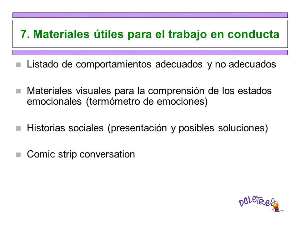 7. Materiales útiles para el trabajo en conducta n Listado de comportamientos adecuados y no adecuados n Materiales visuales para la comprensión de lo
