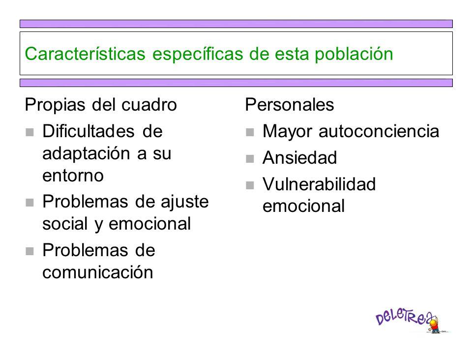 Características específicas de esta población Propias del cuadro n Dificultades de adaptación a su entorno n Problemas de ajuste social y emocional n