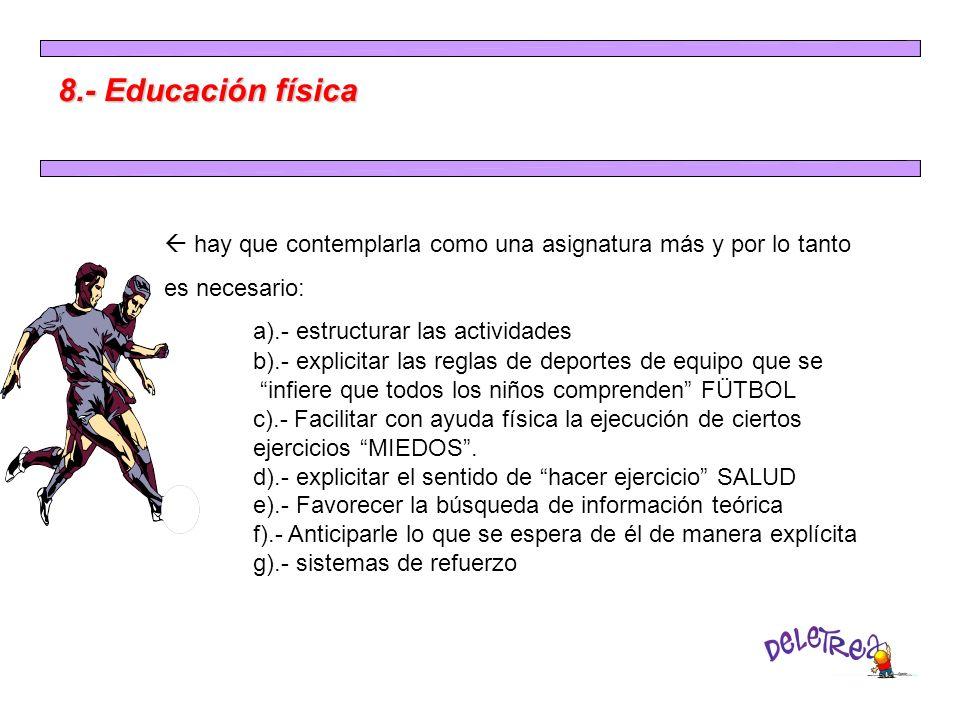 8.- Educación física hay que contemplarla como una asignatura más y por lo tanto es necesario: a).- estructurar las actividades b).- explicitar las re