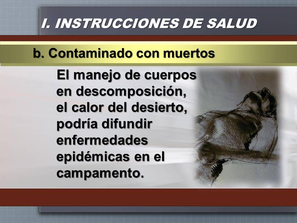 I. INSTRUCCIONES DE SALUD El manejo de cuerpos en descomposición, el calor del desierto, podría difundir enfermedades epidémicas en el campamento. b.