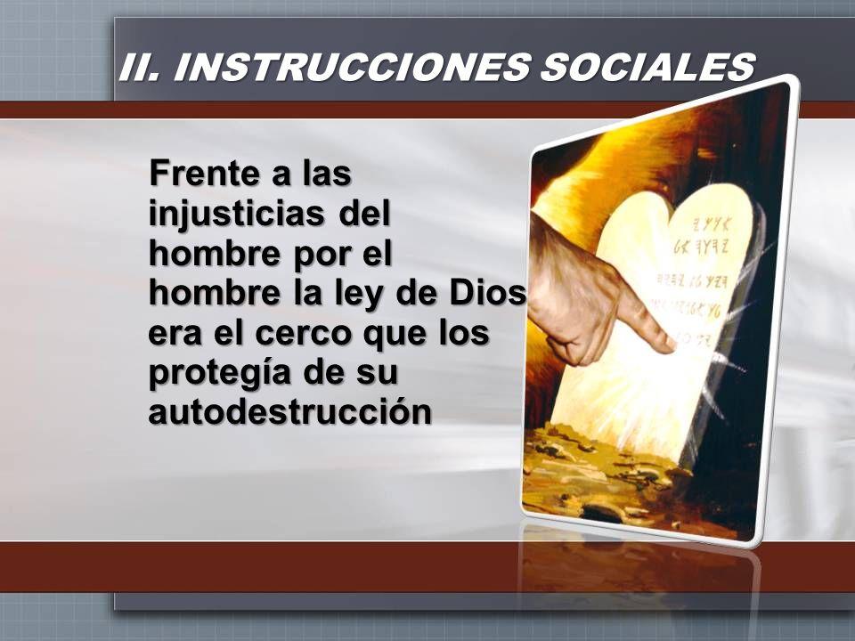 II. INSTRUCCIONES SOCIALES Frente a las injusticias del hombre por el hombre la ley de Dios era el cerco que los protegía de su autodestrucción