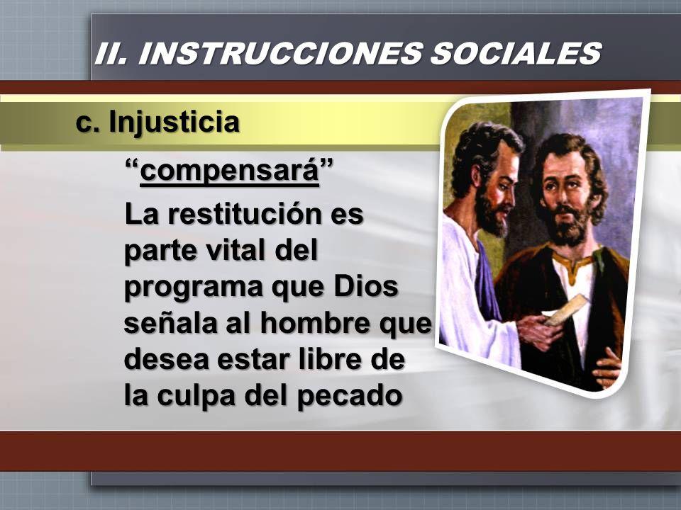 II. INSTRUCCIONES SOCIALES compensarácompensará La restitución es parte vital del programa que Dios señala al hombre que desea estar libre de la culpa
