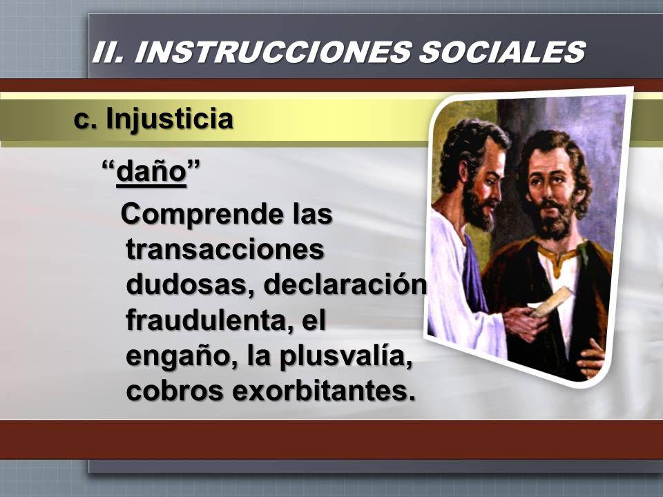 II. INSTRUCCIONES SOCIALES dañodaño Comprende las transacciones dudosas, declaración fraudulenta, el engaño, la plusvalía, cobros exorbitantes. c. Inj