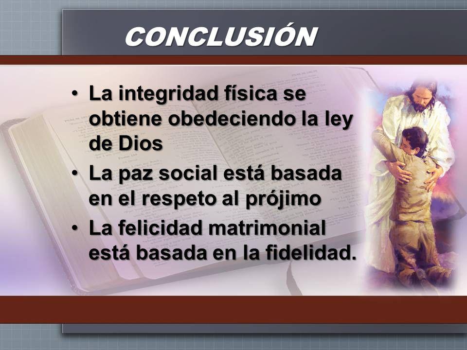 CONCLUSIÓN La integridad física se obtiene obedeciendo la ley de DiosLa integridad física se obtiene obedeciendo la ley de Dios La paz social está bas
