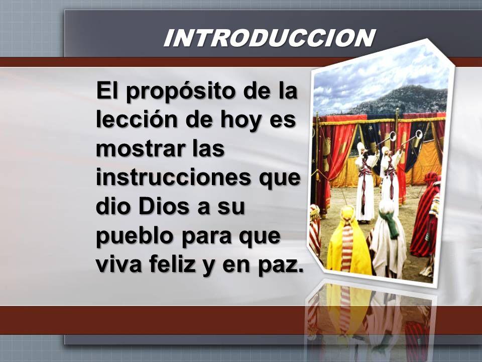 El propósito de la lección de hoy es mostrar las instrucciones que dio Dios a su pueblo para que viva feliz y en paz. INTRODUCCION