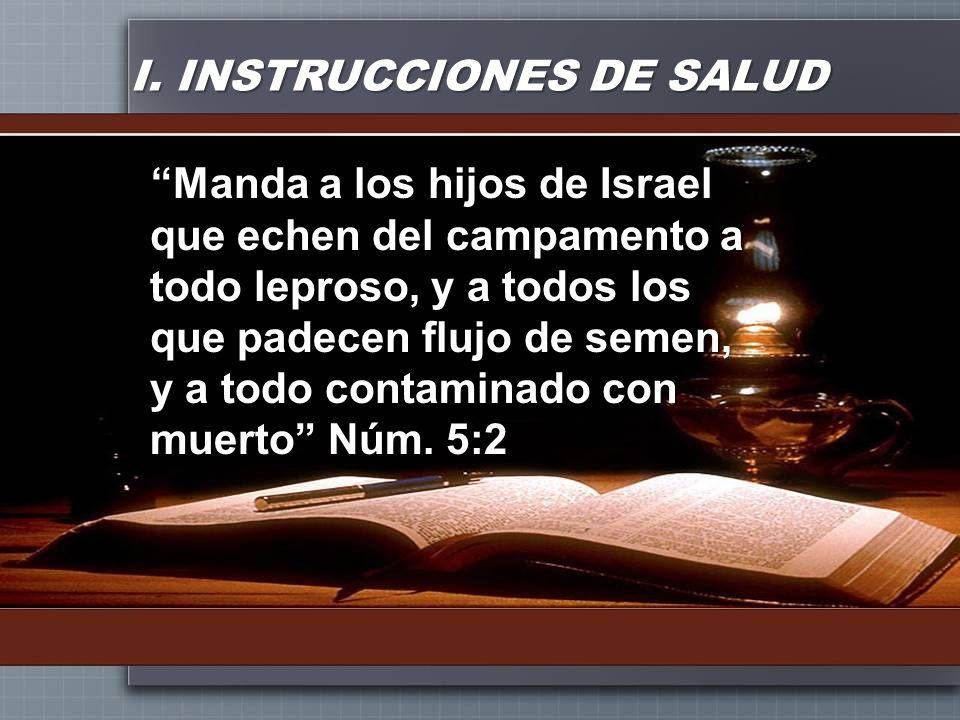I. INSTRUCCIONES DE SALUD Manda a los hijos de Israel que echen del campamento a todo leproso, y a todos los que padecen flujo de semen, y a todo cont