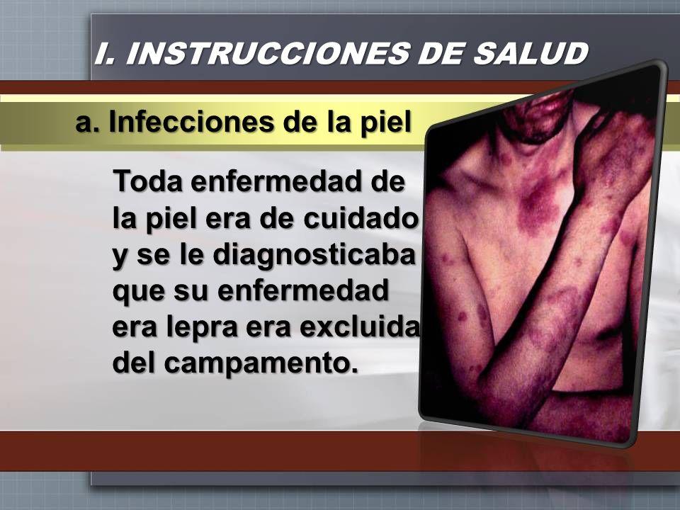 I. INSTRUCCIONES DE SALUD Toda enfermedad de la piel era de cuidado y se le diagnosticaba que su enfermedad era lepra era excluida del campamento. a.