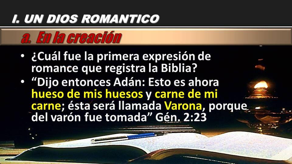 ¿Cuál fue la primera expresión de romance que registra la Biblia? ¿Cuál fue la primera expresión de romance que registra la Biblia? Dijo entonces Adán