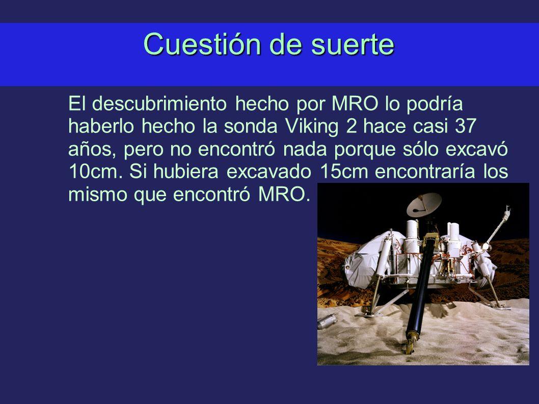 Cuestión de suerte El descubrimiento hecho por MRO lo podría haberlo hecho la sonda Viking 2 hace casi 37 años, pero no encontró nada porque sólo excavó 10cm.