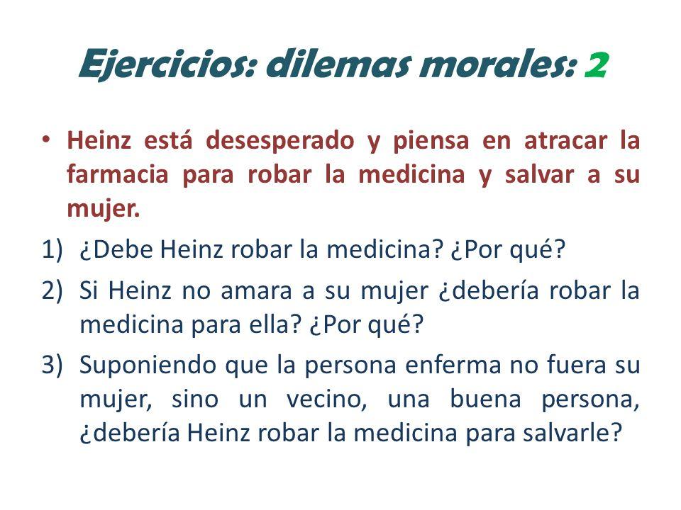 Ejercicios: dilemas morales: 2 Heinz está desesperado y piensa en atracar la farmacia para robar la medicina y salvar a su mujer.