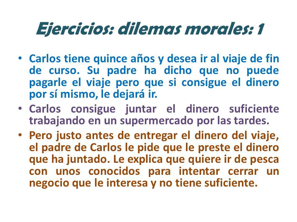 Ejercicios: dilemas morales: 1 Carlos tiene quince años y desea ir al viaje de fin de curso.