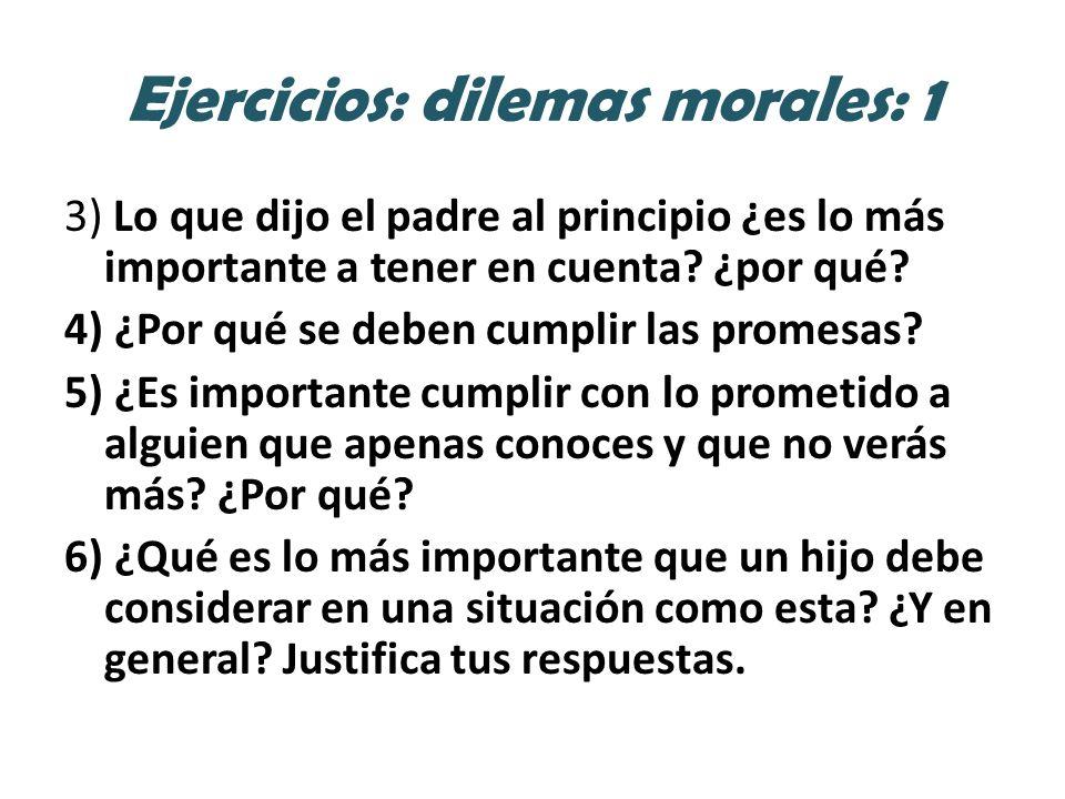 Ejercicios: dilemas morales: 1 3) Lo que dijo el padre al principio ¿es lo más importante a tener en cuenta.