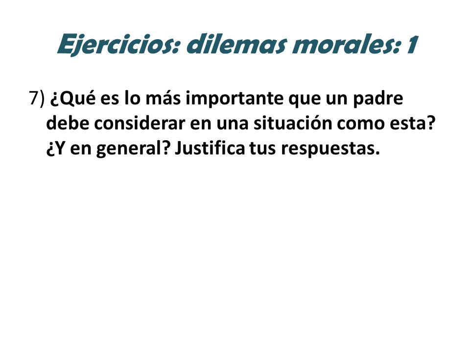 Ejercicios: dilemas morales: 1 7) ¿Qué es lo más importante que un padre debe considerar en una situación como esta.