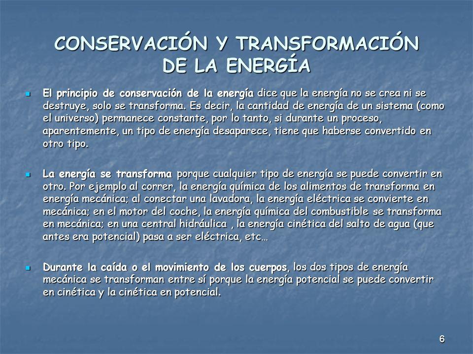 6 CONSERVACIÓN Y TRANSFORMACIÓN DE LA ENERGÍA El principio de conservación de la energía dice que la energía no se crea ni se destruye, solo se transf
