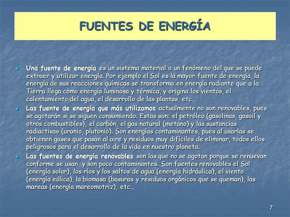 7 FUENTES DE ENERGÍA Una fuente de energía es un sistema material o un fenómeno del que se puede extraer y utilizar energía. Por ejemplo el Sol es la