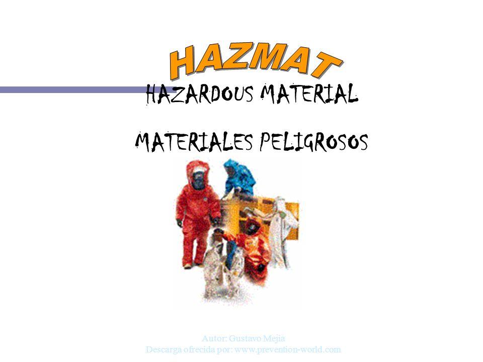 Autor: Gustavo Mejia Descarga ofrecida por: www.prevention-world.com HAZARDOUS MATERIAL MATERIALES PELIGROSOS