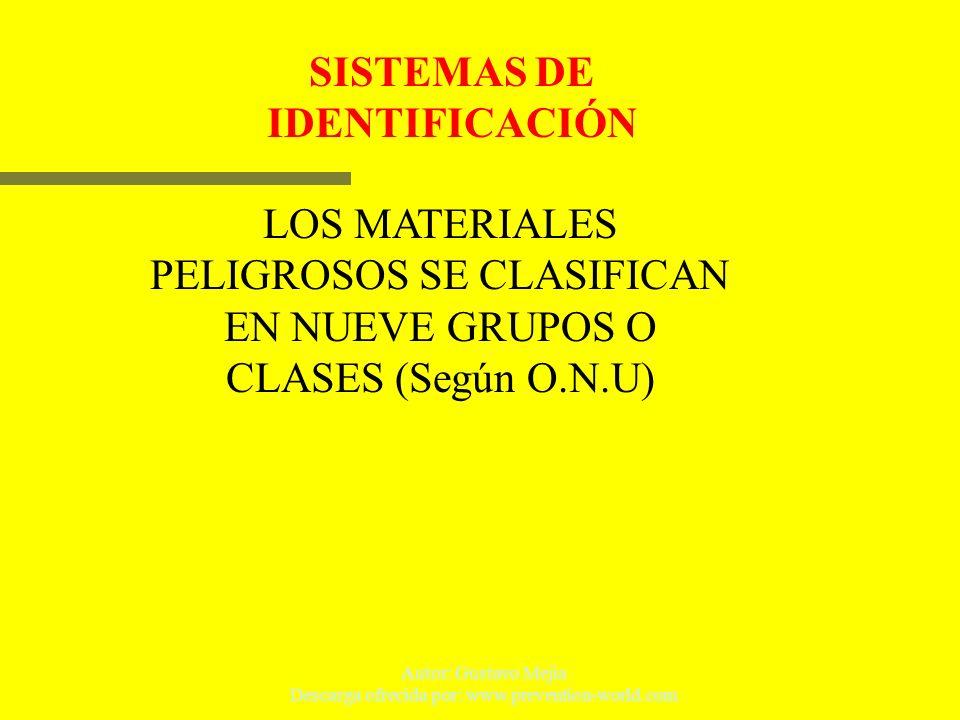 Autor: Gustavo Mejia Descarga ofrecida por: www.prevention-world.com SISTEMAS DE IDENTIFICACIÓN LOS MATERIALES PELIGROSOS SE CLASIFICAN EN NUEVE GRUPO