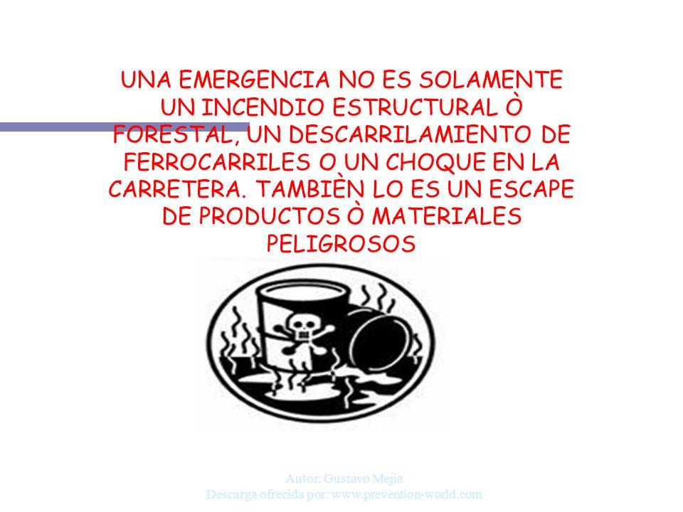 Autor: Gustavo Mejia Descarga ofrecida por: www.prevention-world.com UNA EMERGENCIA NO ES SOLAMENTE UN INCENDIO ESTRUCTURAL Ò FORESTAL, UN DESCARRILAM
