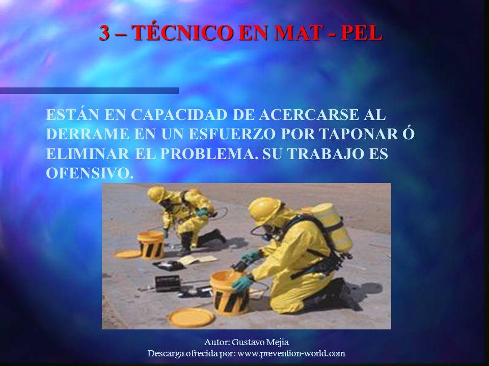 Autor: Gustavo Mejia Descarga ofrecida por: www.prevention-world.com 3 – TÉCNICO EN MAT - PEL ESTÁN EN CAPACIDAD DE ACERCARSE AL DERRAME EN UN ESFUERZ