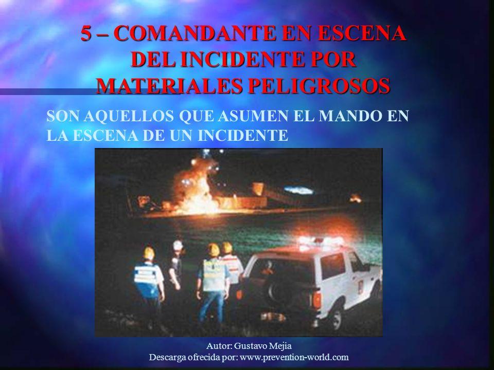 Autor: Gustavo Mejia Descarga ofrecida por: www.prevention-world.com 5 – COMANDANTE EN ESCENA DEL INCIDENTE POR MATERIALES PELIGROSOS SON AQUELLOS QUE