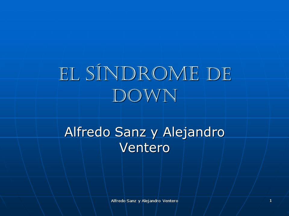 Alfredo Sanz y Alejandro Ventero 1 El síndrome de Down Alfredo Sanz y Alejandro Ventero