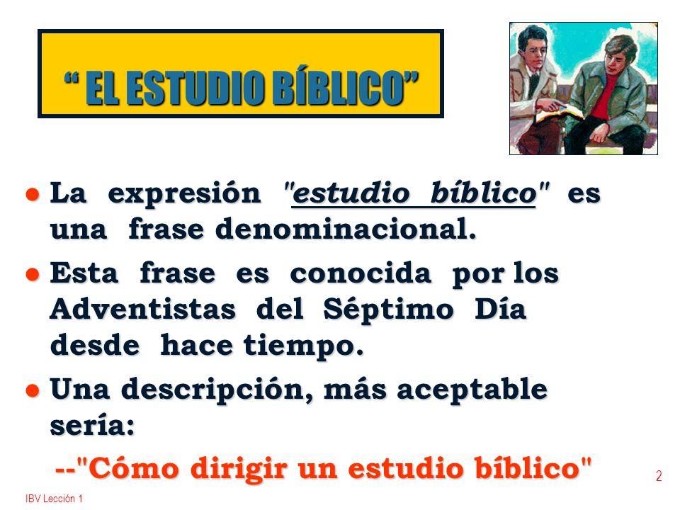 IBV Lección 1 3 DEFINICIÓN DEL ESTUDIO BÍBLICO l Es un estudio de las Sagradas Escrituras siguiendo el método de preguntas y respuestas.