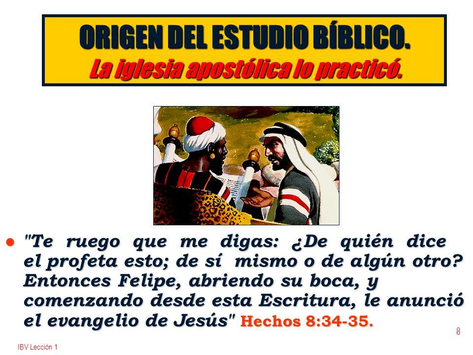 IBV Lección 1 8 ORIGEN DEL ESTUDIO BÍBLICO. La iglesia apostólica lo practicó. l
