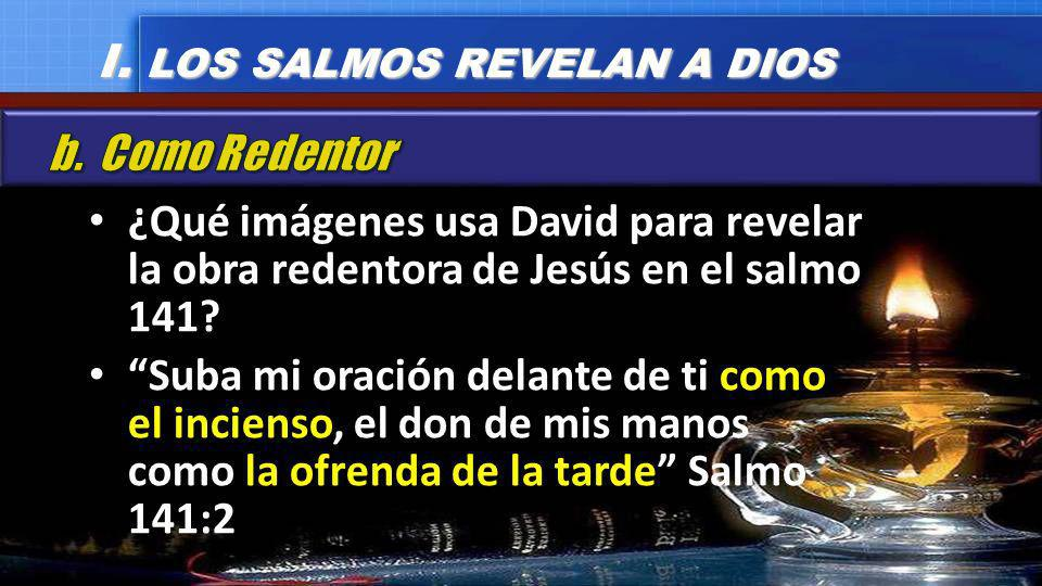 ¿Qué imágenes usa David para revelar la obra redentora de Jesús en el salmo 141? Suba mi oración delante de ti como el incienso, el don de mis manos c