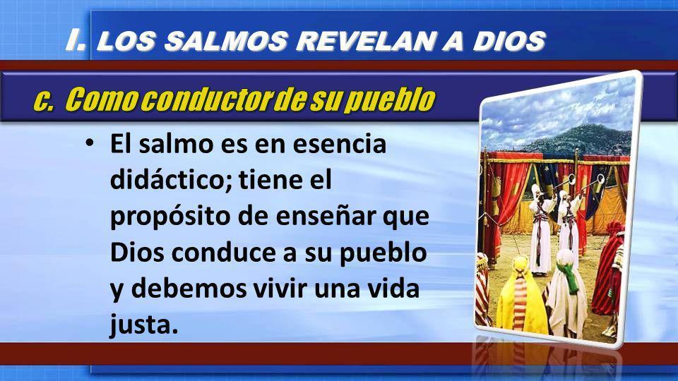 El salmo es en esencia didáctico; tiene el propósito de enseñar que Dios conduce a su pueblo y debemos vivir una vida justa. I. LOS SALMOS REVELAN A D