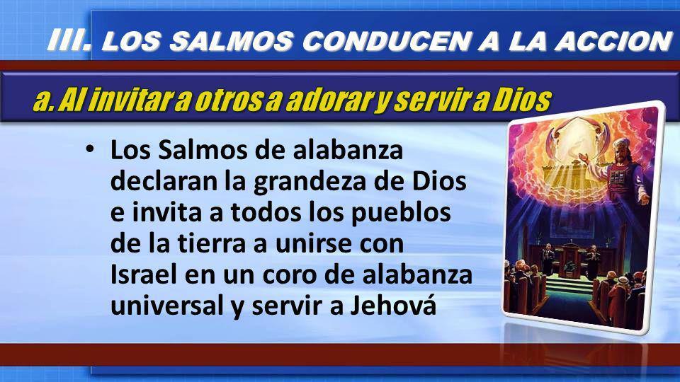 Los Salmos de alabanza declaran la grandeza de Dios e invita a todos los pueblos de la tierra a unirse con Israel en un coro de alabanza universal y s