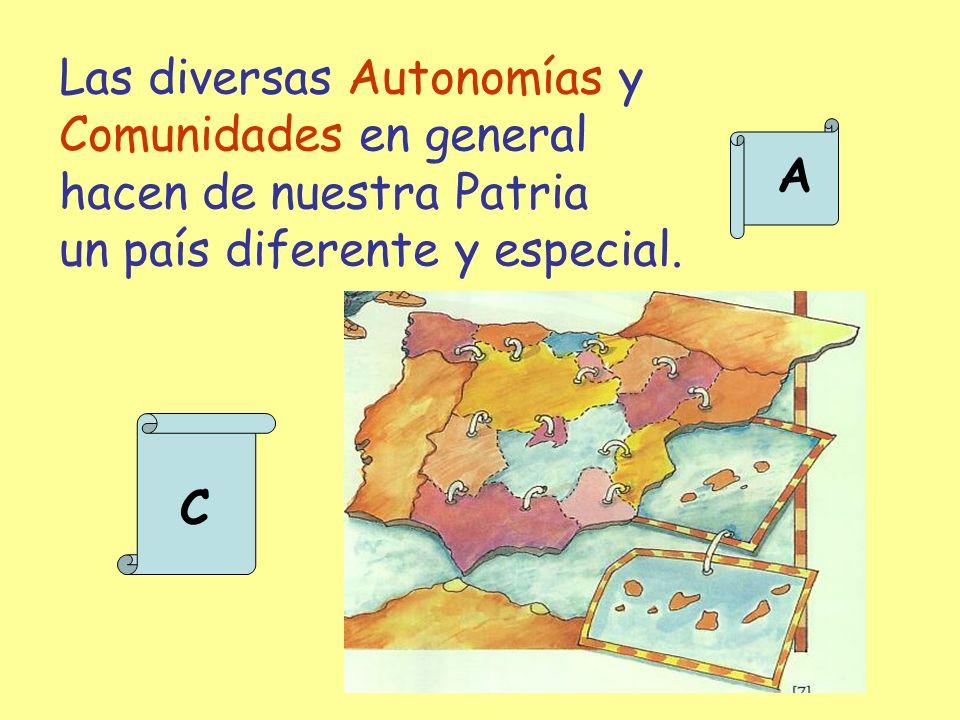 Las diversas Autonomías y Comunidades en general hacen de nuestra Patria un país diferente y especial. C A