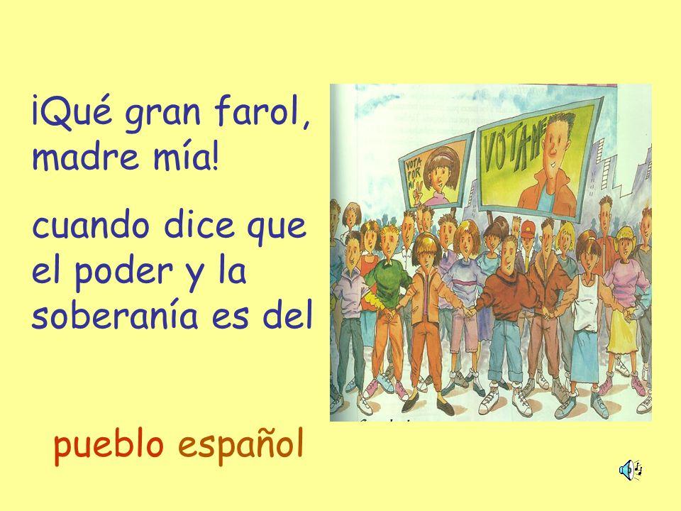 ¡Qué gran farol, madre mía! cuando dice que el poder y la soberanía es del pueblo español