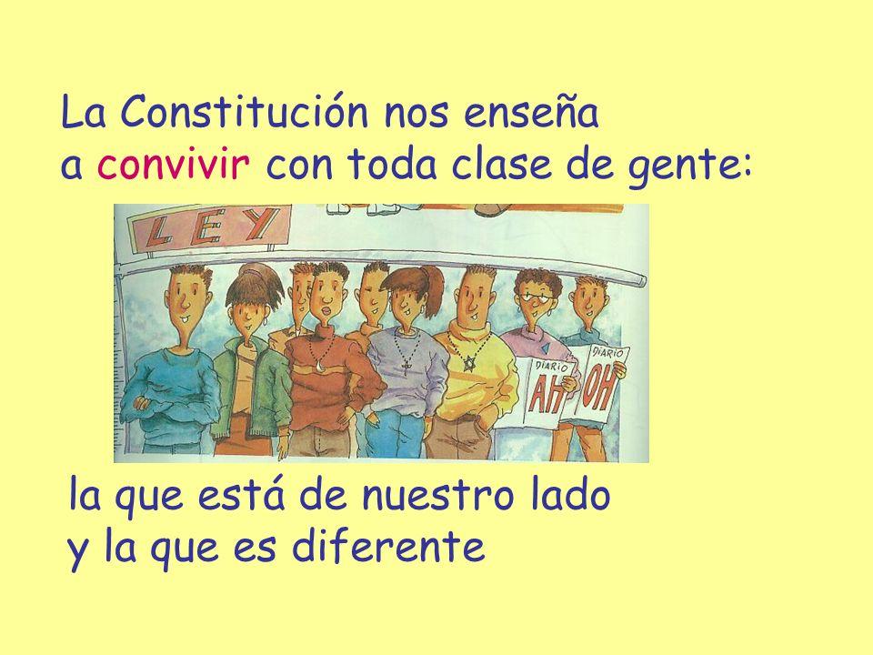 La Constitución nos enseña a convivir con toda clase de gente: la que está de nuestro lado y la que es diferente