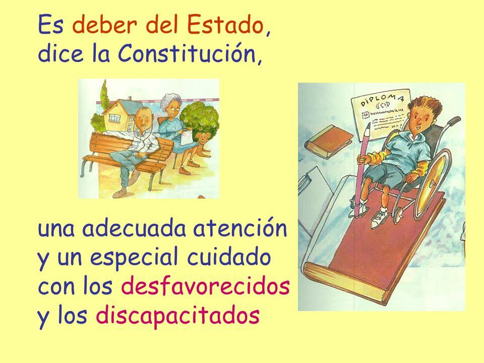 Es deber del Estado, dice la Constitución, una adecuada atención y un especial cuidado con los desfavorecidos y los discapacitados