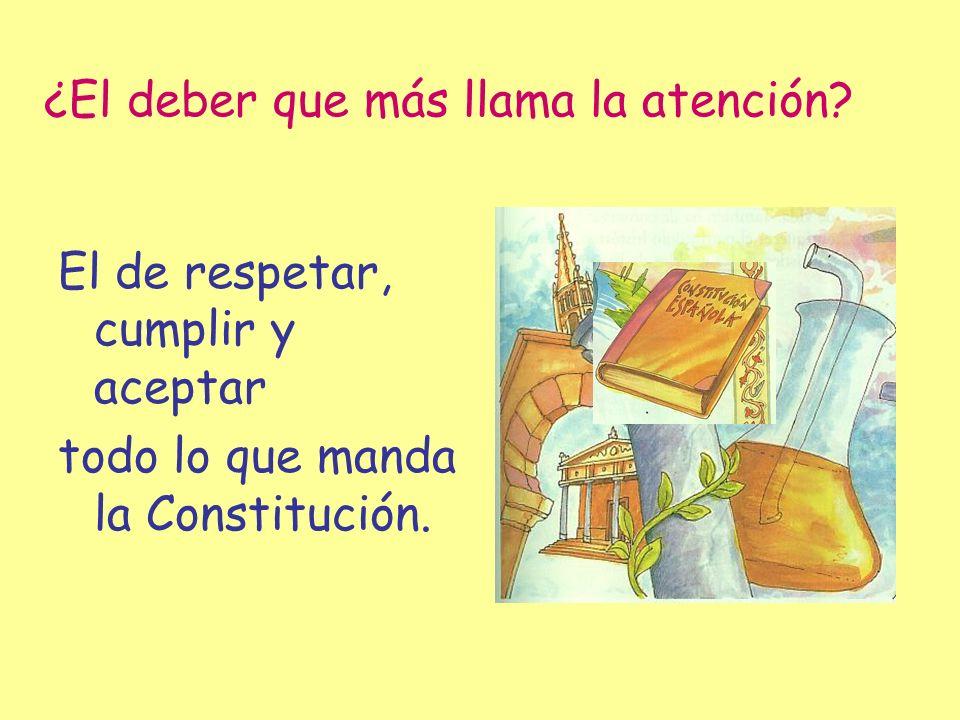 El de respetar, cumplir y aceptar todo lo que manda la Constitución. ¿El deber que más llama la atención?