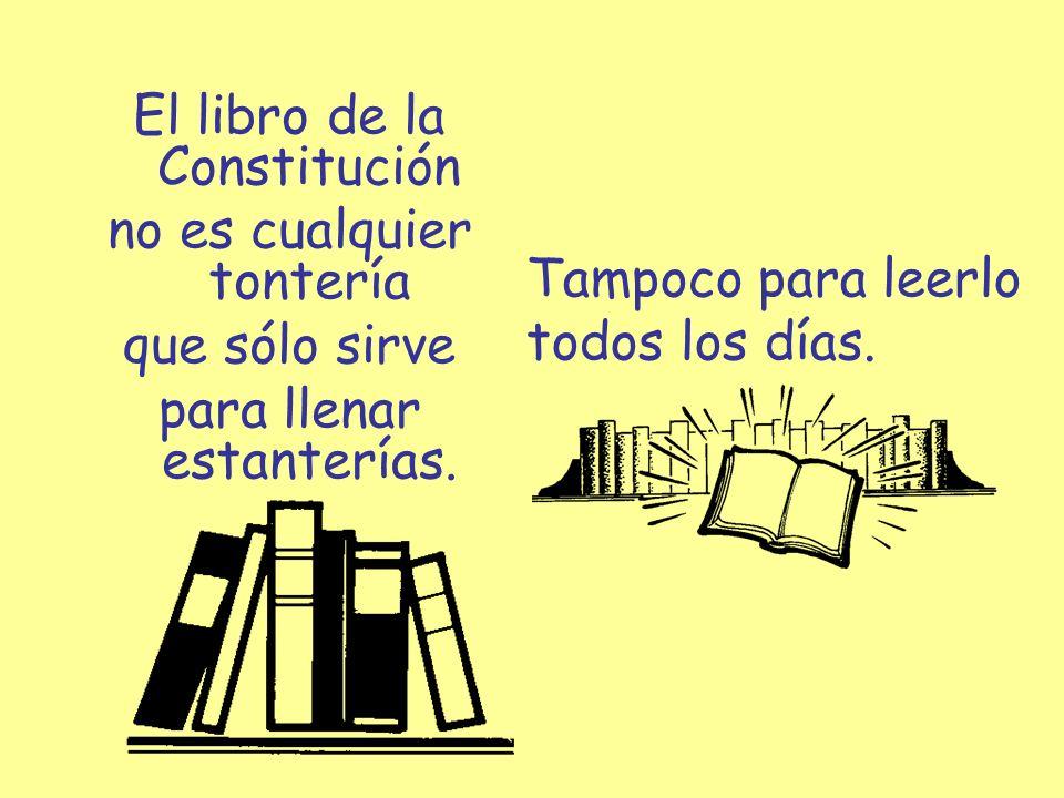 El libro de la Constitución no es cualquier tontería que sólo sirve para llenar estanterías. Tampoco para leerlo todos los días.