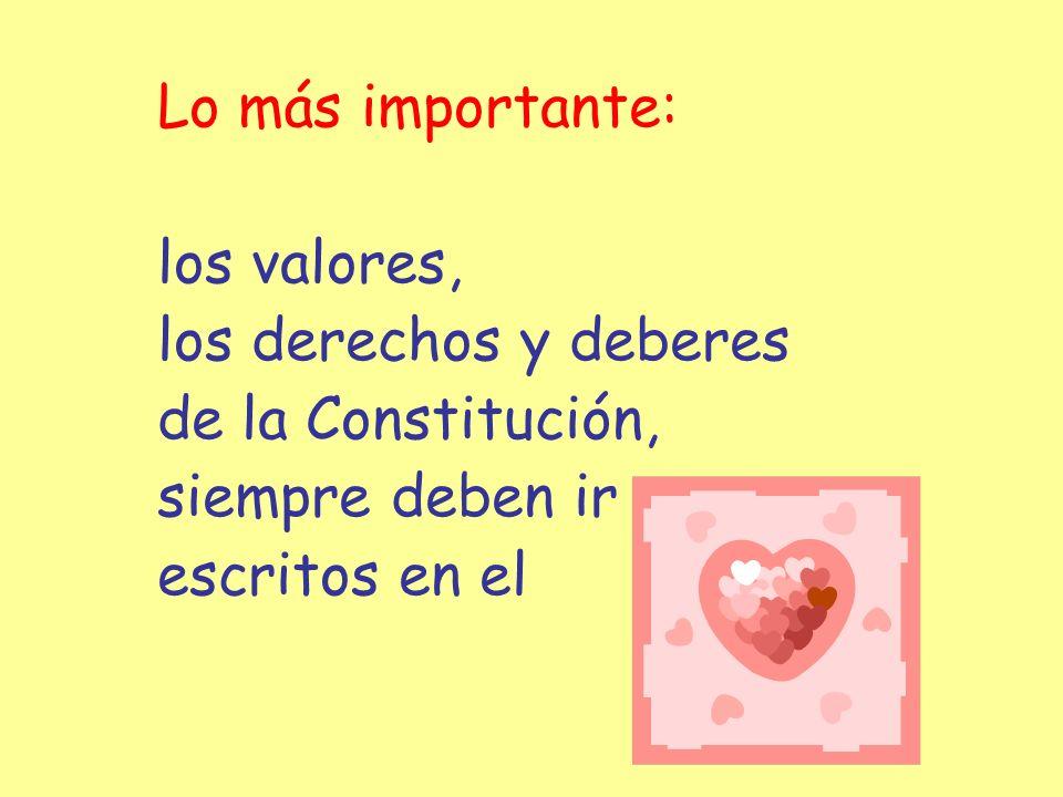 Lo más importante: los valores, los derechos y deberes de la Constitución, siempre deben ir escritos en el