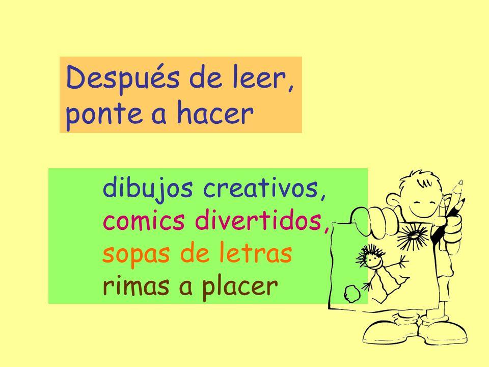 dibujos creativos, comics divertidos, sopas de letras rimas a placer Después de leer, ponte a hacer
