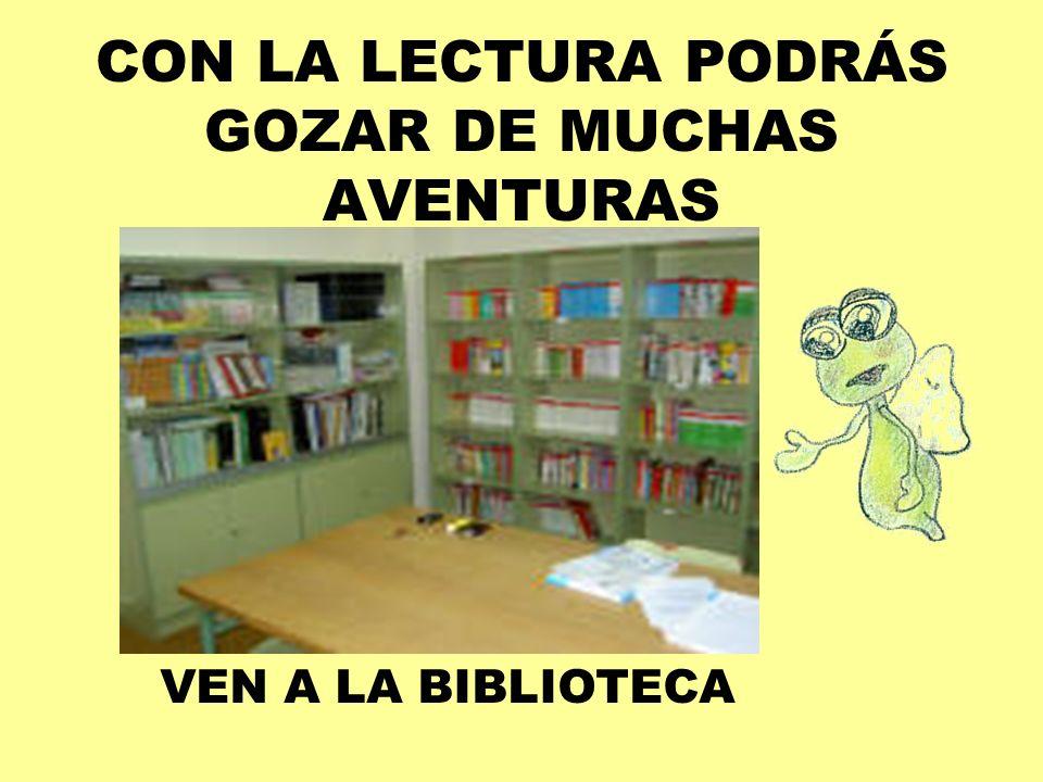 CON LA LECTURA PODRÁS GOZAR DE MUCHAS AVENTURAS VEN A LA BIBLIOTECA