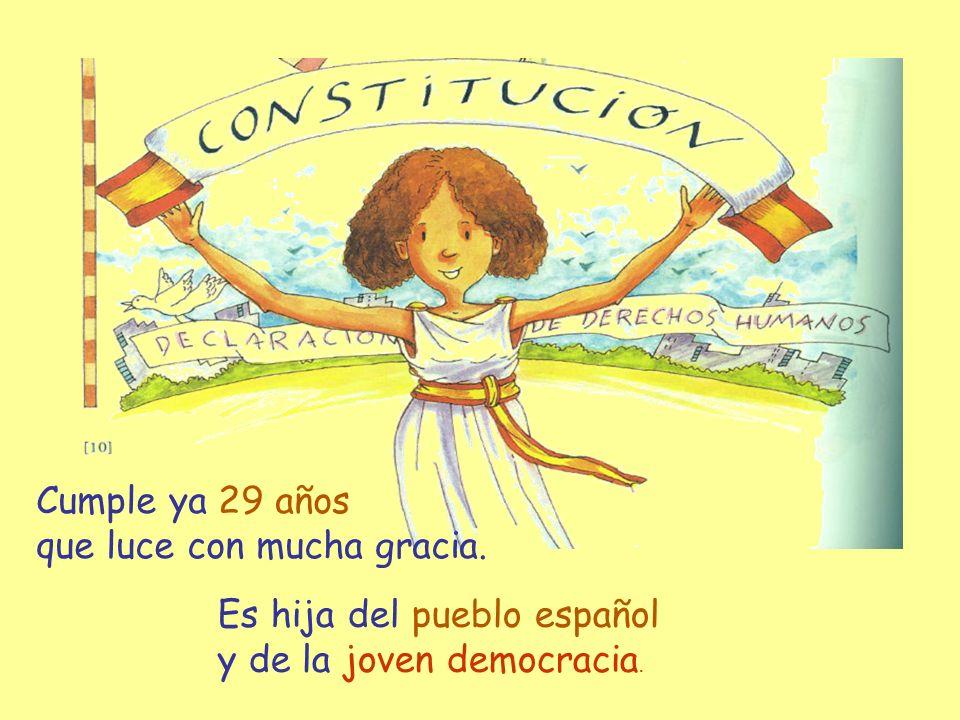Cumple ya 29 años que luce con mucha gracia. Es hija del pueblo español y de la joven democracia.