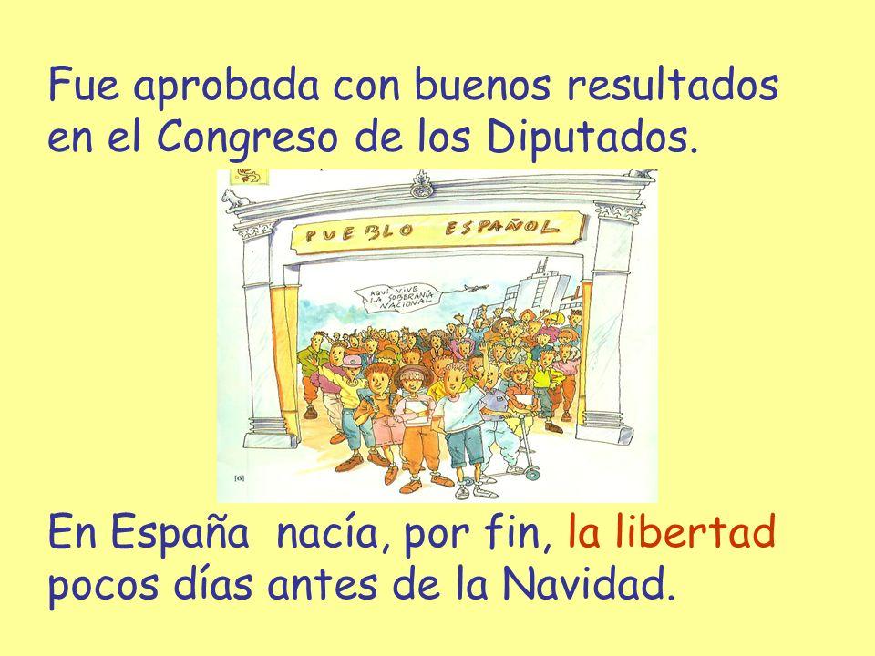 Fue aprobada con buenos resultados en el Congreso de los Diputados. En España nacía, por fin, la libertad pocos días antes de la Navidad.