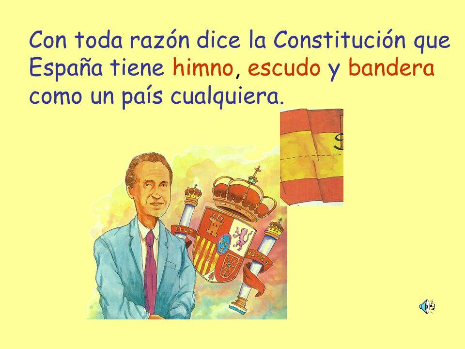 Con toda razón dice la Constitución que España tiene himno, escudo y bandera como un país cualquiera.