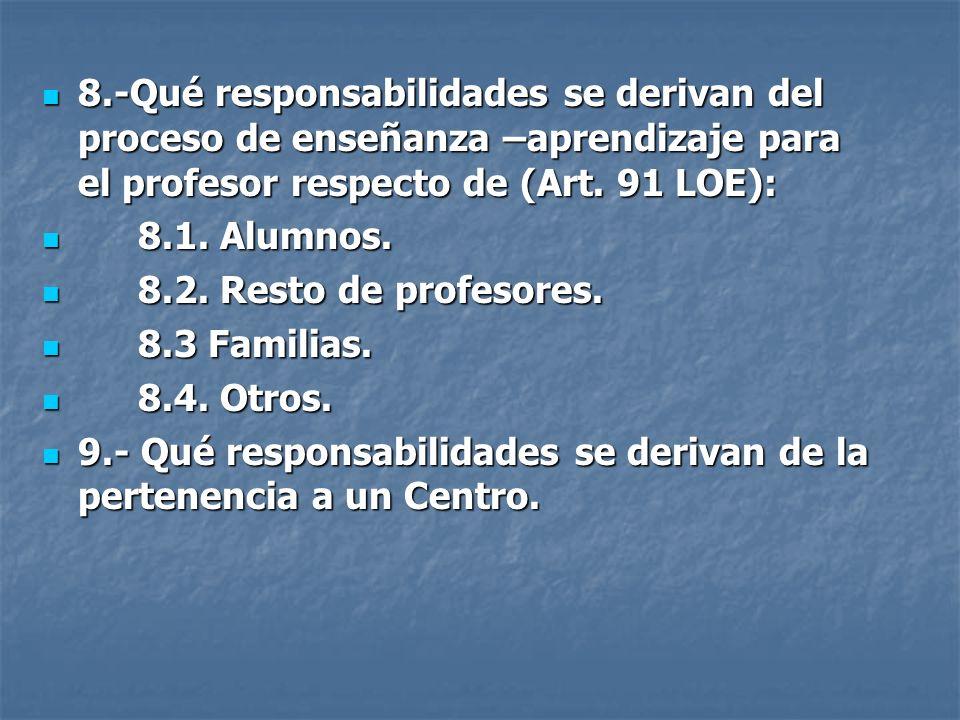 8.-Qué responsabilidades se derivan del proceso de enseñanza –aprendizaje para el profesor respecto de (Art. 91 LOE): 8.-Qué responsabilidades se deri